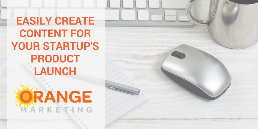 Easily Create Content for Your Startup Product Launch