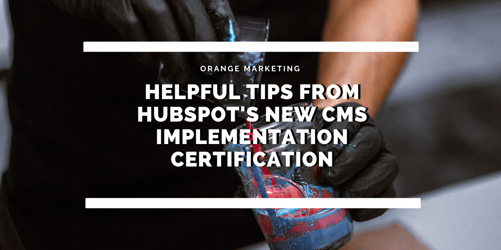 Helpful Tips from HubSpots New CMS Implementation Certification 3_20