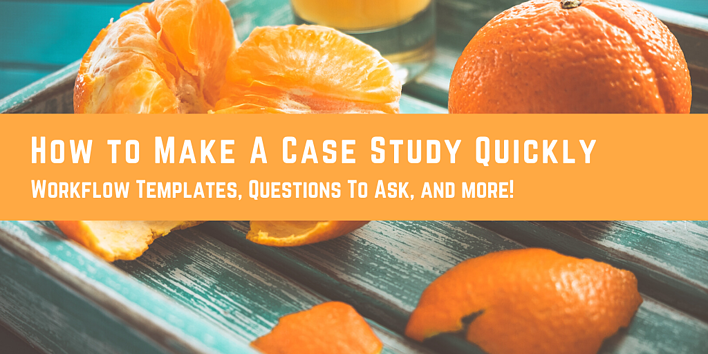 How to Make A Case Study Quickly for Yourself or Your Client
